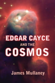 Edgar Cayce and the Cosmos ebook by Mullaney, James