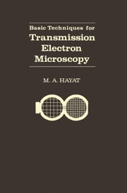 Basic Techniques For Transmission Electron Microscopy ebook by Hayat, M.A. (Eric)