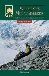 NOLS Wilderness Mountaineering 3rd Edition ebook by Phil Powers