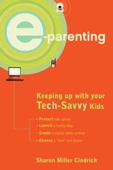 E-Parenting - Keeping Up with Your Tech-Savvy Kids ebook by Sharon Miller Cindrich