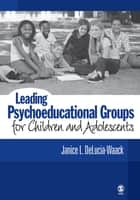 Leading Psychoeducational Groups for Children and Adolescents ebook by Dr. Janice L. DeLucia-Waack