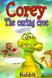 Books for Kids:Corey the caring croc - Kids Adventure Series-Books for Kids ebook by Aunt Rabbit
