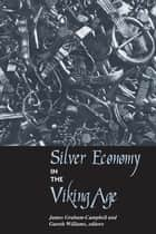 Silver Economy in the Viking Age ebook by James Graham-Campbell, Gareth Williams