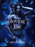 Loving the Angel ebook by Nicole Teso