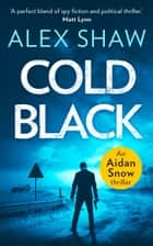 Cold Black (An Aidan Snow SAS Thriller, Book 2) ebook by Alex Shaw