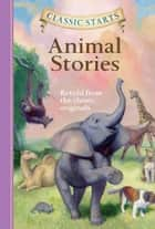 Classic Starts®: Animal Stories ebook by Diane Namm, Eric Freeberg, Arthur Pober,...