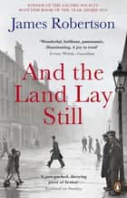 And the Land Lay Still ebook by James Robertson