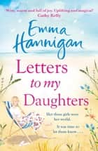 Letters to My Daughters - A heartwarming Mother's Day read ekitaplar by Emma Hannigan