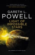 Light of Impossible Stars: An Embers of War Novel ebook by Gareth L. Powell