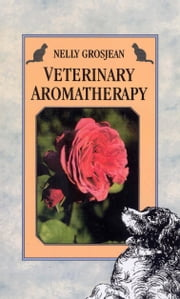 Veterinary Aromatherapy ebook by Dr Nelly Grosjean