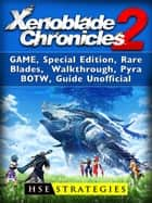 Xenoblade Chronicles 2 Game, Special Edition, Rare Blades, Walkthrough, Pyra, BOTW, Guide Unofficial ebook by HSE Strategies