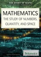 Mathematics - The Study of Numbers, Quantity, and Space ebook by Shalini Saxena, Tracey Baptiste