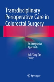 Transdisciplinary Perioperative Care in Colorectal Surgery - An Integrative Approach ebook by Kok-Yang Tan