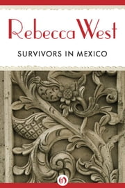 Survivors in Mexico ebook by Rebecca West