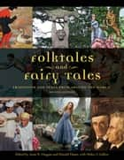 Folktales and Fairy Tales: Traditions and Texts from around the World, 2nd Edition [4 volumes] ebook by Anne E. Duggan Ph.D.,Donald Haase Ph.D.,Helen J. Callow