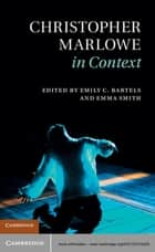 Christopher Marlowe in Context ebook by Professor Emily C. Bartels, Dr Emma Smith