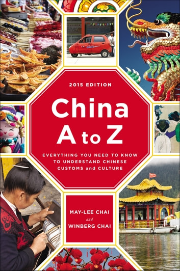 China A to Z - Everything You Need to Know to Understand Chinese Customs and Culture ebook by Winberg Chai,May-Lee Chai