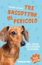 Tre bassottini in pericolo. SoS Cuccioli. Vol. 3 ebook by Tatjana Gessner