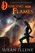Dancing with Flames ebook by Susan Illene