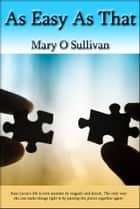 As Easy As That ebook by Mary O Sullivan