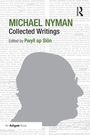 Michael Nyman: Collected Writings ebook by Pwyll ap Siôn