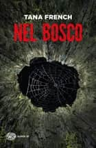Nel bosco eBook by Tana French, Michela Benuzzi