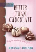 Better than Chocolate - Tasty Morsels of God's Goodness ebook by Debby Mayne, Trish Perry