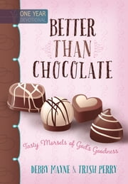 Better than Chocolate - Tasty Morsels of God's Goodness ebook by Debby Mayne,Trish Perry