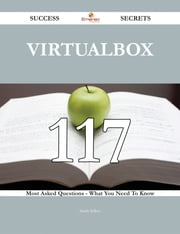 VirtualBox 117 Success Secrets - 117 Most Asked Questions On VirtualBox - What You Need To Know ebook by Sarah Sellers