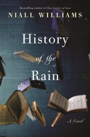 History of the Rain - A Novel ebook by Niall Williams