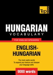 Hungarian Vocabulary for English Speakers - 9000 Words ebook by Andrey Taranov