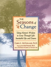 The Seasons of Change - Using Nature's Wisdom to Grow Through Life's Inevitable Ups and Downs ebook by Carol L. McClelland