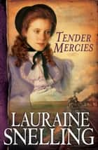 Tender Mercies (Red River of the North Book #5) ebook by Lauraine Snelling