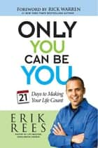 Only You Can Be You ebook by Erik Rees,Rick Warren