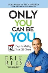 Only You Can Be You - 21 Days to Making Your Life Count ebook by Erik Rees