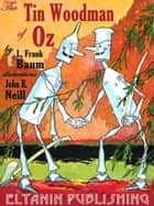 The Tin Woodman of Oz [Illustrated] ebook by L. Frank Baum,Eltanin Publishing