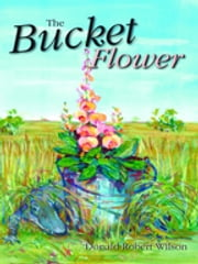 The Bucket Flower ebook by Donald Robert Wilson
