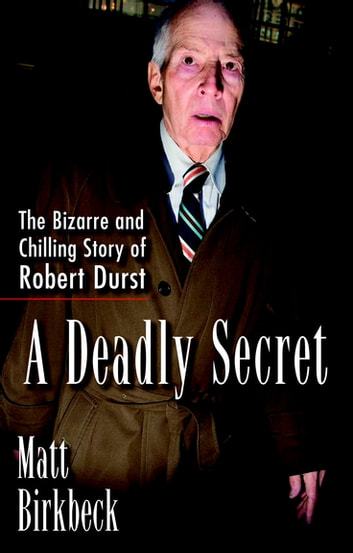 A Deadly Secret - The Bizarre and Chilling Story of Robert Durst ebook by Matt Birkbeck