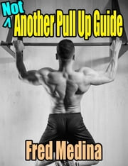 Not Another Pullup Guide ebook by Fred Medina