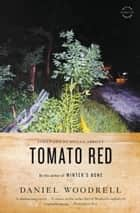 Tomato Red ebook by Daniel Woodrell,Megan Abbott