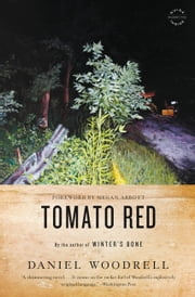Tomato Red - A Novel ebook by Daniel Woodrell,Megan Abbott