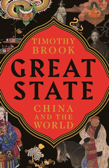 Great State - China and the World eBook by Timothy Brook