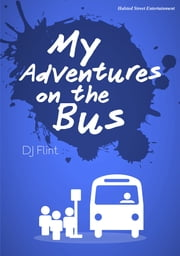 My Adventures on the Bus - How I Decided That I Should Buy a Car ebook by DJ Flint