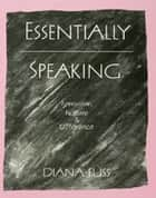 Essentially Speaking - Feminism, Nature and Difference ebook by Diana Fuss
