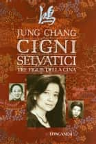 Cigni selvatici ebook by Jung Chang,Lidia Perria