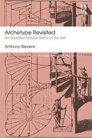 Archetype Revisited - An Updated Natural History of the Self ebook by Anthony Stevens