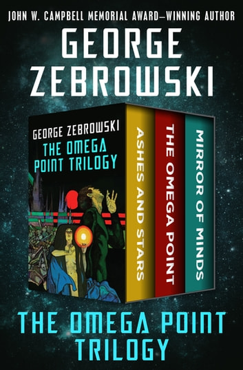 The Omega Point Trilogy - Ashes and Stars, The Omega Point, and Mirror of Minds ebook by George Zebrowski