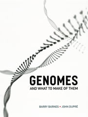 Genomes and What to Make of Them ebook by Barry Barnes,John Dupré