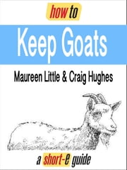 How to Keep Goats (Short-e Guide) ebook by Maureen Little,Craig Hughes
