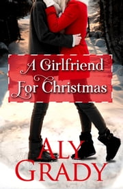 A Girlfriend For Christmas ebook by Aly Grady